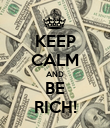 KEEP CALM AND BE RICH! - Personalised Poster large