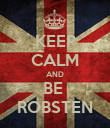 KEEP CALM AND BE  ROBSTEN - Personalised Poster large