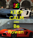 KEEP CALM AND Be Rowan  - Personalised Poster large