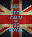 KEEP CALM AND BE ROYAL - Personalised Poster large