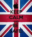 KEEP CALM AND BE  SAFE! - Personalised Poster large
