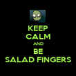 KEEP CALM AND BE SALAD FINGERS - Personalised Poster large