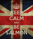 KEEP CALM AND BE SALMON - Personalised Poster large