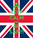 KEEP CALM AND BE SAM!!! - Personalised Poster large