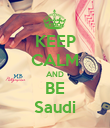 KEEP CALM AND BE Saudi - Personalised Poster large