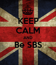 KEEP CALM AND Be SBS  - Personalised Poster large