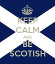 KEEP CALM AND BE SCOTISH - Personalised Poster large