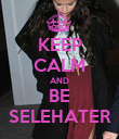 KEEP CALM AND BE SELEHATER - Personalised Poster large