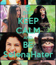 KEEP CALM AND BE SelenaHater - Personalised Poster small