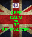 KEEP CALM AND BE SELENATOR! - Personalised Poster large