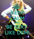 KEEP CALM AND BE SEXY LIKE DEMI - Personalised Poster large