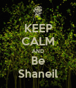 KEEP CALM AND Be Shaneil - Personalised Poster large