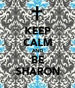 KEEP CALM AND BE SHARON - Personalised Poster large