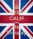 KEEP CALM AND Be Shaunay - Personalised Poster large