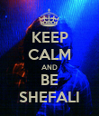 KEEP CALM AND BE SHEFALI - Personalised Poster large