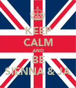 KEEP CALM AND BE SIENNA & JA - Personalised Poster large