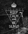 KEEP CALM AND BE SILENT - Personalised Poster large