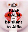 KEEP CALM AND be silent  to Alfie - Personalised Poster large