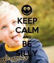 KEEP CALM AND BE SILLY - Personalised Poster large