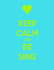 KEEP CALM AND BE SING - Personalised Poster large