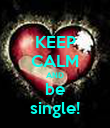 KEEP CALM AND be single! - Personalised Poster large