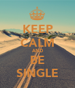 KEEP CALM AND BE SINGLE - Personalised Poster large