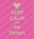 KEEP CALM AND be Sisters - Personalised Poster large