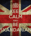 KEEP CALM AND BE SKANDARIAN - Personalised Poster large