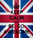KEEP CALM AND BE  SO AWESOME - Personalised Poster large