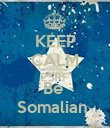 KEEP CALM AND Be  Somalian  - Personalised Poster large