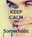 KEEP CALM AND Be  Somerhólic - Personalised Poster large