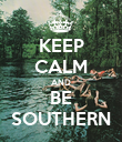 KEEP CALM AND BE SOUTHERN - Personalised Poster large