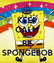 KEEP CALM AND BE SPONGEBOB - Personalised Poster large