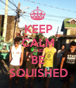 KEEP CALM AND BE SQUISHED - Personalised Poster large