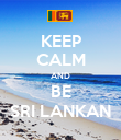KEEP CALM AND BE SRI LANKAN - Personalised Poster large