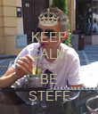 KEEP CALM AND BE STEFF - Personalised Poster large