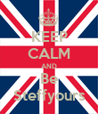 KEEP CALM AND Be Steffyours - Personalised Poster large