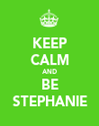 KEEP CALM AND BE STEPHANIE - Personalised Poster large