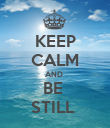 KEEP CALM AND  BE  STILL  - Personalised Poster large