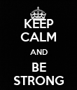 KEEP CALM AND BE STRONG - Personalised Poster large