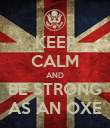 KEEP CALM AND BE STRONG AS AN OXE - Personalised Poster large