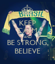 KEEP CALM AND BE STRONG, BELIEVE - Personalised Poster large