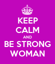 KEEP CALM AND BE STRONG WOMAN - Personalised Poster large