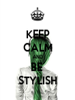 KEEP CALM AND BE  STYLISH - Personalised Poster large
