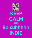 KEEP CALM AND Be suhhhhh INDIE - Personalised Poster large