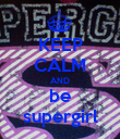 KEEP CALM AND be supergirl - Personalised Poster large