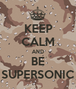 KEEP CALM AND BE SUPERSONIC - Personalised Poster large