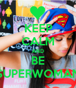 KEEP CALM AND BE SUPERWOMAN - Personalised Poster large