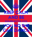 KEEP CALM AND BE SUSAN BOYLE COS YOU NO SHE CAN DANCE - Personalised Poster large