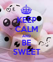 KEEP CALM AND BE SWEET - Personalised Poster large
